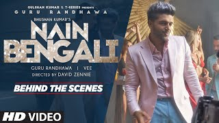 Making of Nain Bengali Song | Guru Randhawa| David Zennie | Vee | T-Series