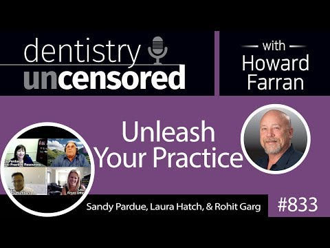 833 Unleash Your Practice with Sandy Pardue, Laura Hatch, and Rohit Garg : Dentistry Uncensored