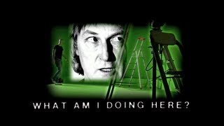 What Am I Doing Here?   Directed by Trish McAdam
