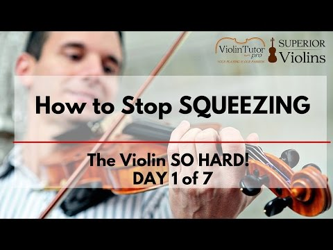 How to Stop SQUEEZING the Violin SO HARD! DAY 1 of 7