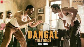 Dangal Title Track  Full Audio  Dangal  Aamir Khan  Pritam  Amitabh B  Daler Mehndi