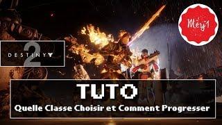 DESTINY 2 [FR] - TUTO - Quelle CLASSE Choisir et Comment PROGRESSER