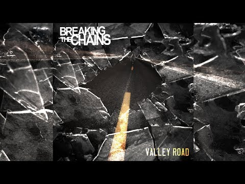 Breaking The Chains - Valley Road - Official Video