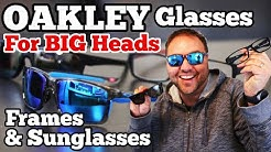 Oakley Glasses for BIG Heads - Sunglasses & Frames