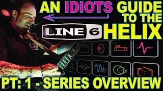 An Idiots Guide to Line 6 Helix - #01: Series Overview