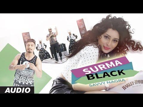 SURMA BLACK AUDIO SONG | SAVVY NAGRA Feat. JSL SINGH | NAVI KAMBOZ | LATEST PUNJABI SONGS 2016
