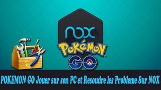 POKEMON GO JOUER SUR SON PC ET RESOUDRE LES PROBLEMES SUR NOX - PARTIE 2