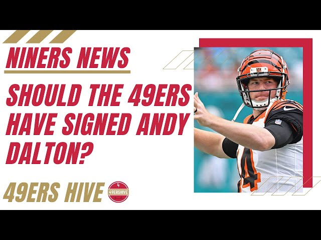 Niners News: Should the 49ers Have Signed Andy Dalton?