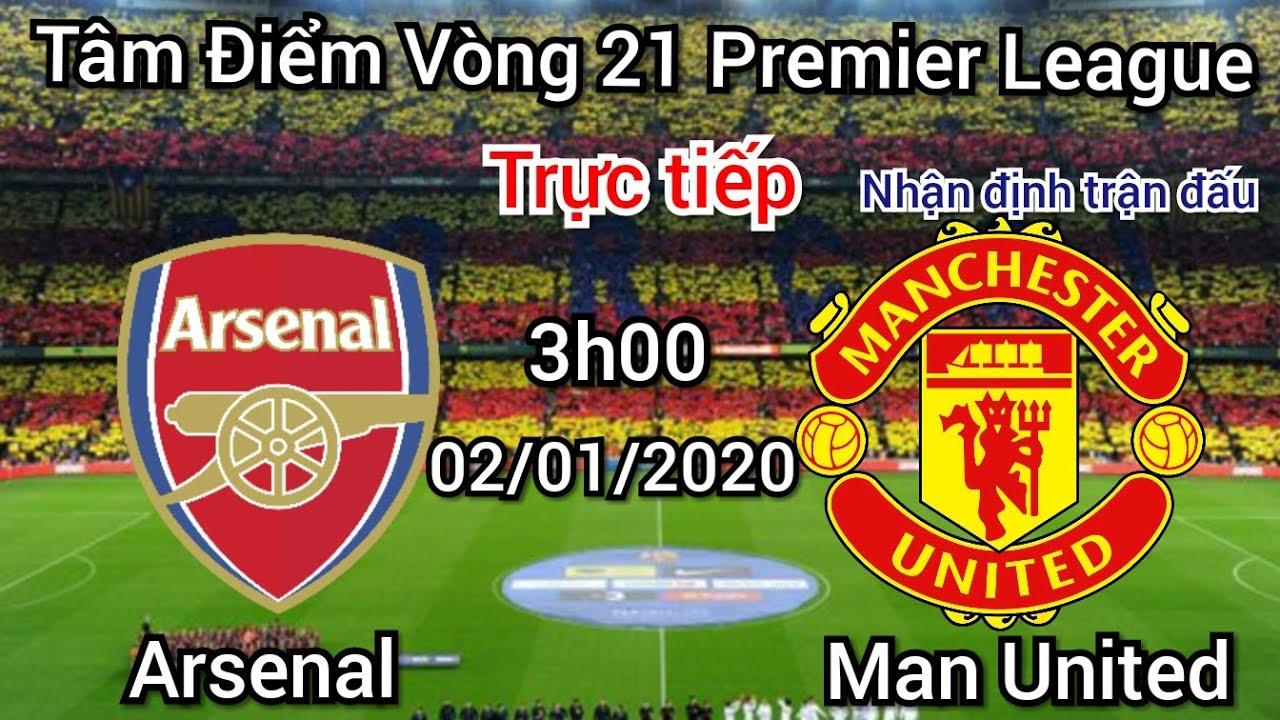 Trực tiếp nhận định Arsenal vs Man United 3h00 ngày 2/1/2020 | Tâm điểm vòng 21 Ngoại Hạng Anh