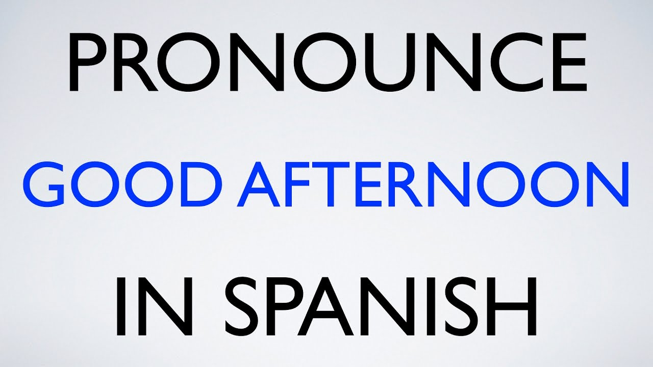 How to Pronounce Good afternoon in Spanish