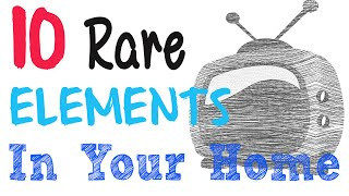 10 Rare Elements Found In Your Home