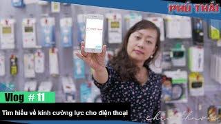 Vlog #11: Tìm hiểu về kính cường lực cho điện thoại SmartPhone
