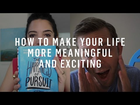 How To Make Your Life More Meaningful and Exciting