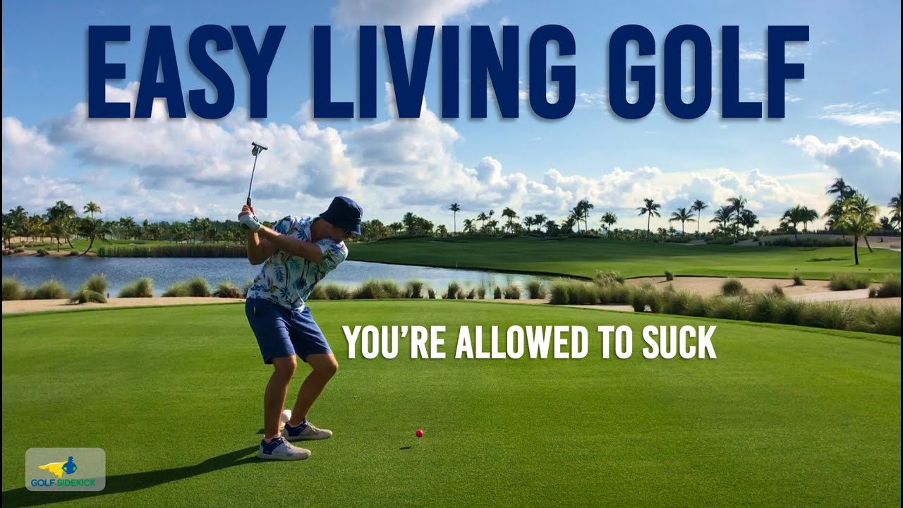 How to Stop Sucking at Golf - EASY LIVING STRESS FREE GOLF like a baus