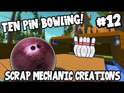 Scrap Mechanic CREATIONS! - TEN PIN BOWLING!! [#12] W/AshDubh | Gameplay |