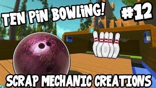 Scrap Mechanic CREATIONS! - TEN PIN BOWLING!! [#12] W/AshDubh | Gameplay |