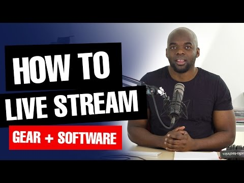 How to livestream - Live streaming gear and software recommendations