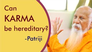 Can Karma be hereditary? by Patriji | Pyramid Valley International