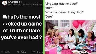 What's The Most **cked Up Game Of Truth Or Dare You've Ever Had?