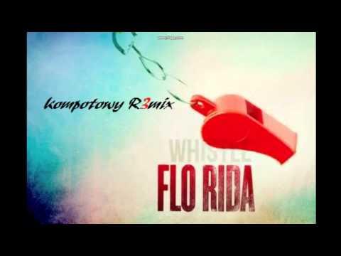 Flo Rida   Whistle (Kompotowy Remix)