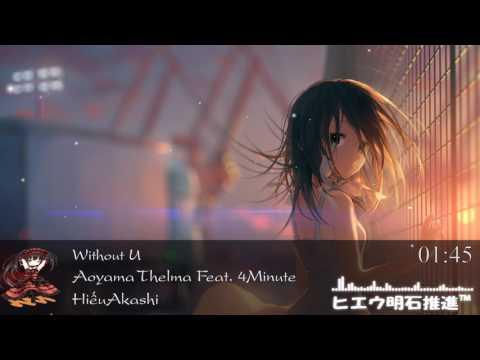 ♫ Nightcore - Withou U [Aoyama Thelma Ft 4Minute] ♫