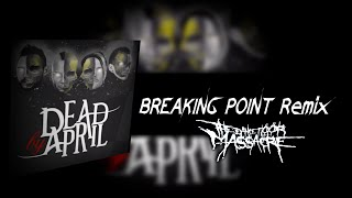 DEAD BY APRIL- BREAKING POINT 2016 Remix (The Dance Floor Massacre)