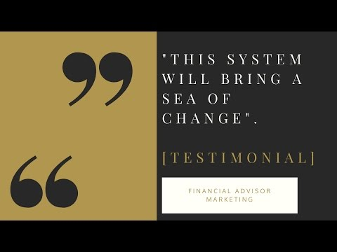Financial Advisor Marketing - This System Will Bring A Sea Of Change [Testimonial]
