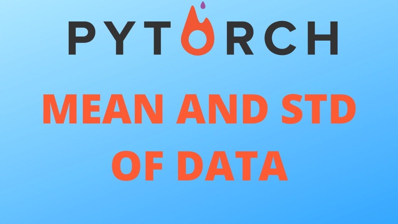 Pytorch Quick Tip: Calculate Mean and Standard Deviation of Data