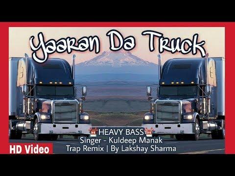 Yaaran Da Truck Kuldeep Manak (TRAP MIX by Lakshay) Popular Punjabi Songs   Punjabi Remix Song 2017