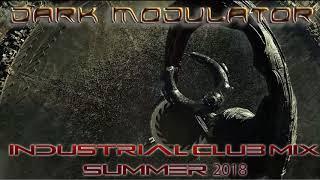 Industrial Club Mix Summer 2018 From DJ DARK MODULATOR