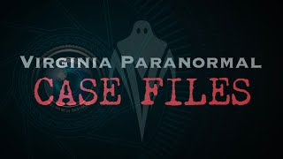 The Unseen Visitor - Virginia Paranormal Case Files