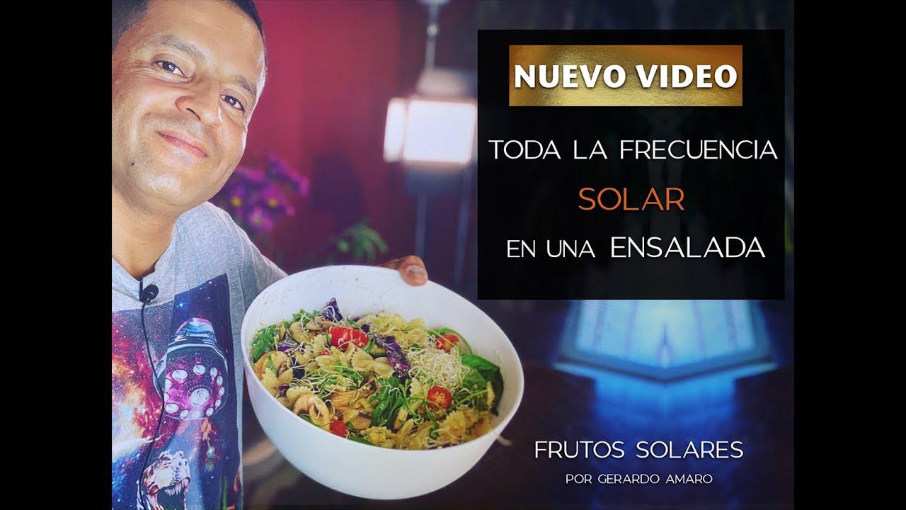 """Toda las Frecuencias del Sol en una Ensalada """"Frutos Solares por Gerardo Amaro"""""""
