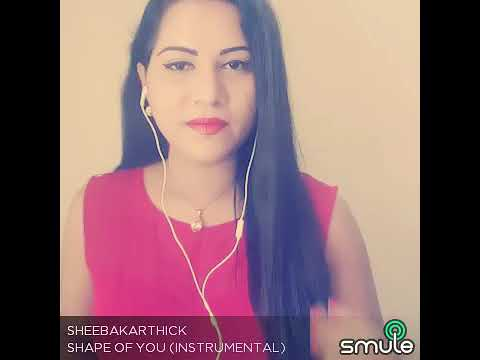Shape of you-Smule record by Sheeba