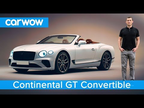 New Bentley Continental GT Convertible 2019 - see why it's worth £175,000