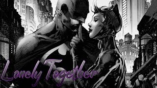 Batman & Catwoman | Lonely Together
