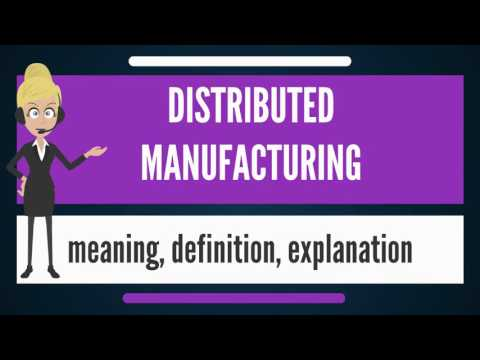 What is DISTRIBUTED MANUFACTURING? What does DISTRIBUTED MANUFACTURING mean?