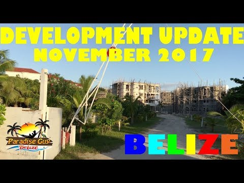 Development Update from Ambergris Caye, Belize November 2017