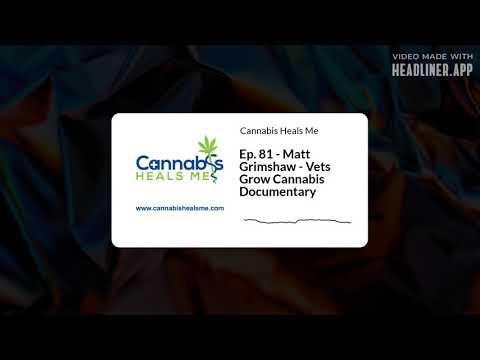 Ep. 81 - Matt Grimshaw - Vets Grow Cannabis Documentary
