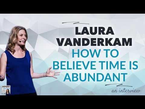 Laura Vanderkam on Believing Your Time is Abundant | Afford ...