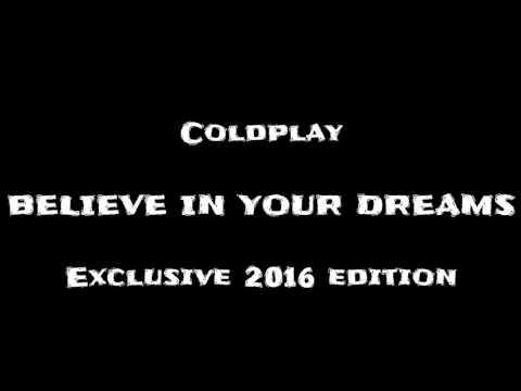 Coldplay - Believe in your dreams (EXCLUSIVE 2016 EDITION) testo