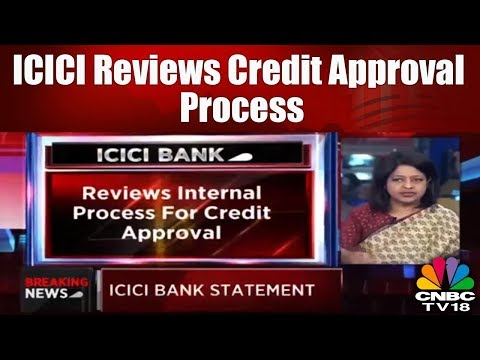 ICICI Bank Reviews Credit Approval Process: Expresses Full Faith in Kochhar | CNBC TV18