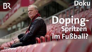 Dopen bis das Herz versagt? Gefährliche Spritzen im Fußball | DokThema | Doku |BR
