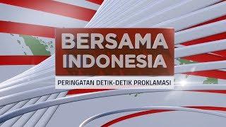 Laporan Khusus – Bersama Indonesia Peringatan Detik-Detik Proklamasi