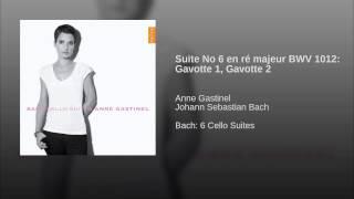 Suite No 6 en ré majeur BWV 1012: Gavotte 1, Gavotte 2
