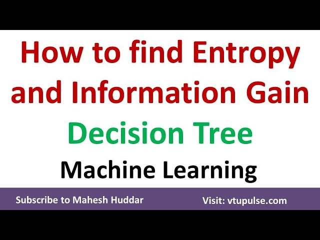 How to find the Entropy and Information Gain in Decision Tree Learning by Mahesh Huddar