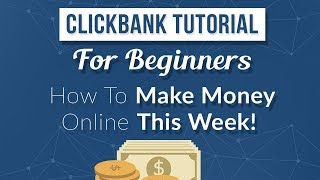 Clickbank Tutorial For Beginners | How To Make Money Online This Week!