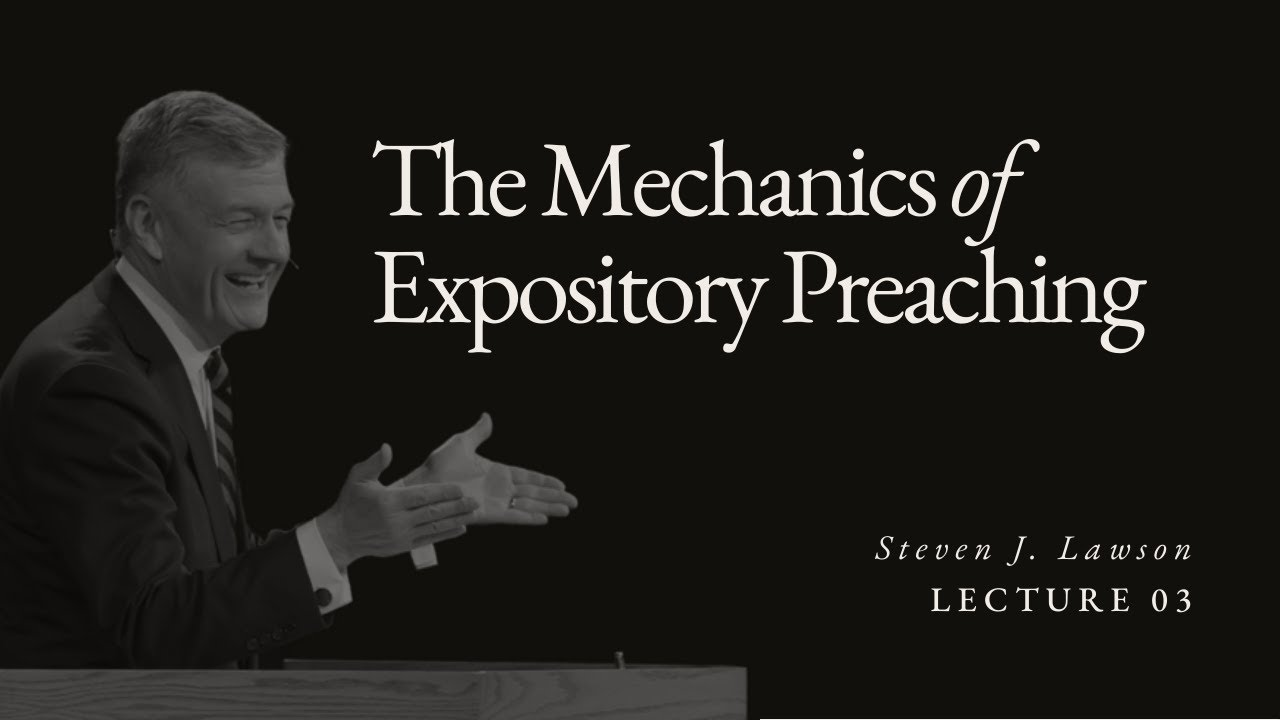 Lecture 3: Mechanics of Expository Preaching - Dr  Steven Lawson