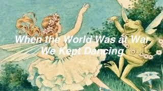 Lana Del Rey // when the world was at war we kept dancing [Lyrics]