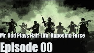 Mr. Odd Let's Play Half-Life: Opposing Force - Episode 00 - EATING DANGER AND CRAPPING VICTORY!