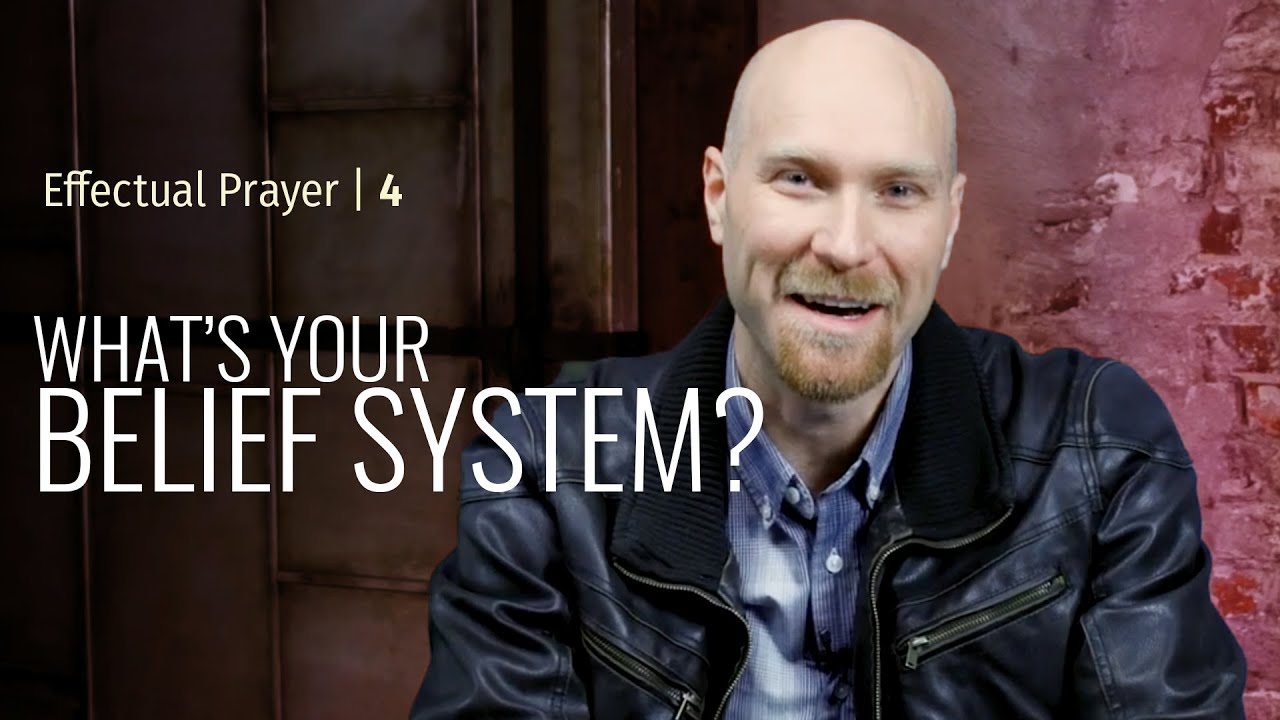What's Your Belief System? | The Effectual Prayer Life Session 4